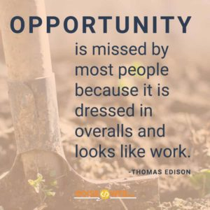 "An image of a garden with the text ""Opportunity is missed by most people because it is dressed in overalls and looks like work. -Thomas Edison"""