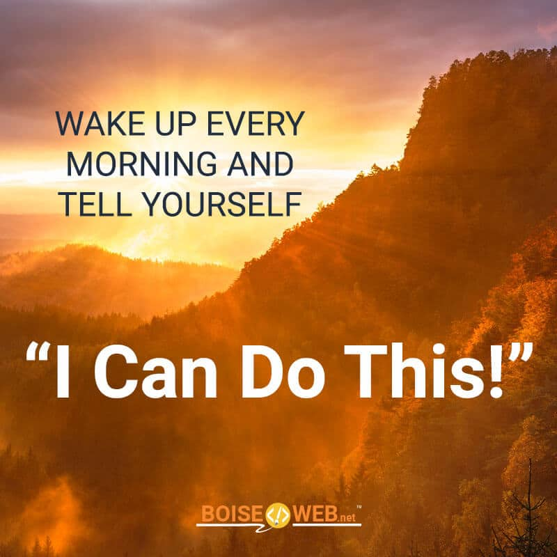 "An image of a mountain landscape with the text ""Wake up every morning and tell yourself ""I can do this!"""""