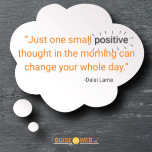 "An image with the text ""Just one small positive thought in the morning can change your whole day. -Dalai Lama"""