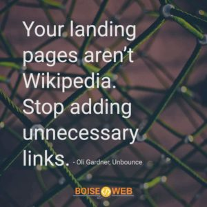 "An image with the text ""Your landing pages aren't Wikipedia. Stop adding unnecessary links. -Oli Gardner, Unbounce"""